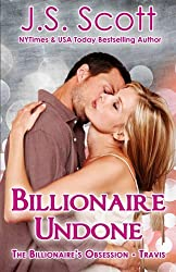 Billionaire Undone: The Billionaire's Obsession ~ Travis (Volume 6) by J. S. Scott (2014-05-11)