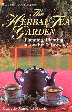 The Herbal Tea Garden: Planning, Planting, Harvesting & Brewing by Marietta Marshall Marcin (1993-05-02)