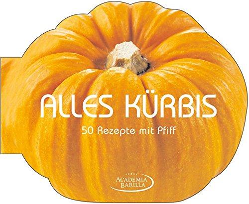 lles Kürbis: 50 raffinierte Kürbis Rezepte, von der klassischen Kürbissuppe bis zu Kürbisbrot, Kürbispizza, Pasteten, Grissini oder Rezepten für Halloween ()