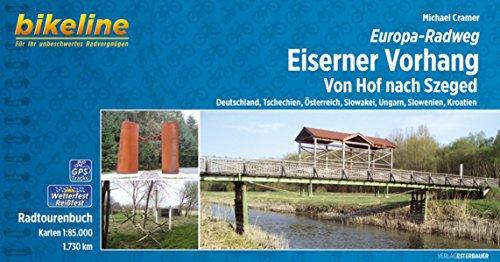 Europa-Radweg Eiserner Vorhang: Von Hof nach Szeged, Deutschland, Tschechien, Österreich, Slowakei, Ungarn, Slowenien, Kroatien, 1.730 km (Bikeline Radtourenbücher)