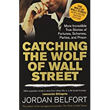 Catching the Wolf of Wall Street: More Incredible True Stories of Fortunes, Schemes, Parties, and Prison by Jordan Belfort (24-Oct-2013) Paperback