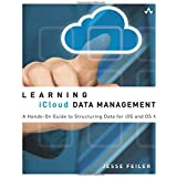 Learning iCloud Data Management: A HandsOn Guide to Structuring Data for iOS and OS X