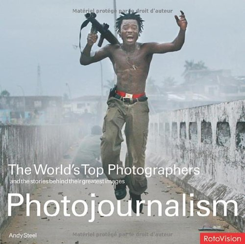 Photojournalism: The World's Top Photographs And the Stories Behind Their Greatest Images