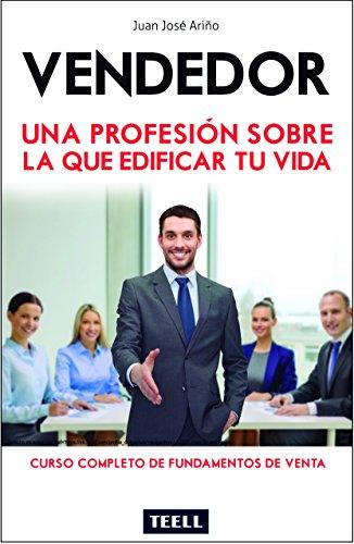 Vendedor: Una profesión sobre la que edificar tu vida por Juan José Ariño