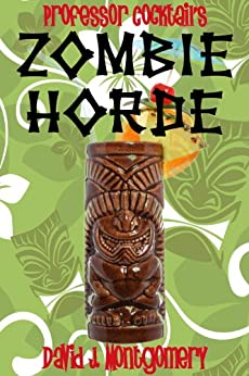 Professor Cocktail's Zombie Horde: Recipes for the World's Most Lethal Drink (English Edition) di [Montgomery, David J.]