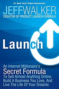 Launch: An Internet Millionaire's Secret Formula To Sell Almost Anything Online, Build A Business You Love, And Live The Life Of Your Dreams di [Walker, Jeff]