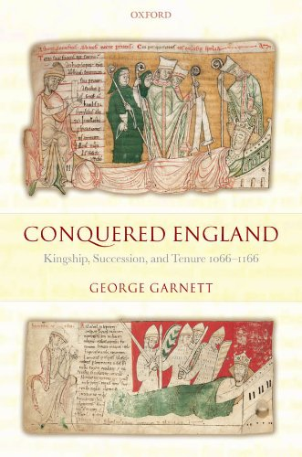Conquered England: Kingship, Succession, and Tenure 1066-1166 (English Edition) por George Garnett