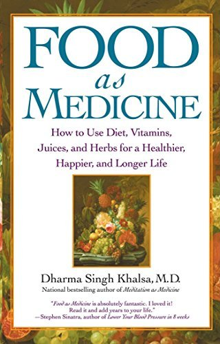 Food As Medicine: How to Use Diet, Vitamins, Juices, and Herbs for a Healthier, Happier, and Longer Life by Guru Dharma Singh Khalsa M.D. (2004-01-06)