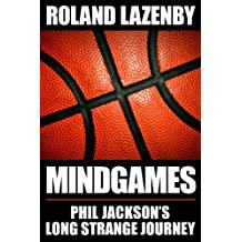 Mind Games: Phil Jackson's Long Strange Journey (English Edition)