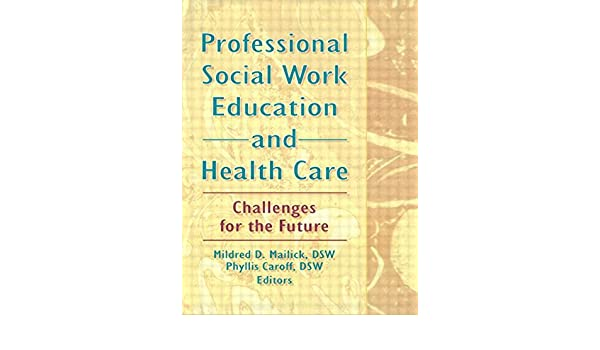 Professional Social Work Education And Health Care Challenges For The Future Amazonde Mildred D Mailick Phyllis Caroff Fremdsprachige Bucher