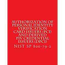 Authorization of Personal Identity Verification Card Issuers (PCI) and Derived PIV Credential Issuers (DPCI): NIST SP 800-79-2 (English Edition)