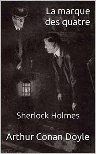 La marque des quatre (ou le Signe des quatre) - Sherlock Holmes (annoté) par Arthur Conan Doyle