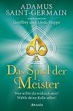 Adamus Saint-Germain - Das Spiel der Meister: Wer willst du wirklich sein? Wähle deine Rolle selbst!