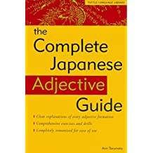 Complete Japanese Adjective Guide: Learn the Japanese Vocabulary and Grammar You Need to Learn Japanese and Master the JLPT Test