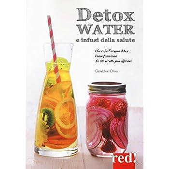 Detox Water E Infusi Della Salute. Che Cos'è L'acqua Detox, Come Funziona, Le 80 Ricette Più Efficaci