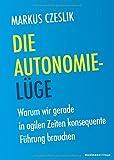 Die Autonomie-Lüge: Warum wir gerade in agilen Zeiten konsequente Führung brauchen