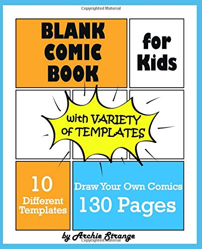 Blank Comic Book for Kids with Variety of Templates: Draw Your Own Comics - Express Your Kids Talent and Creativity with This Lots of Pages Comic Sketch Notebook (7.5x9.25, 130 Pages, 10 Templates)