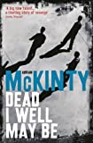 Dead I Well May Be (Dead Trilogy Book 1) by Adrian McKinty