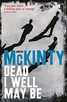 Dead I Well May Be (Dead Trilogy) von [McKinty, Adrian]