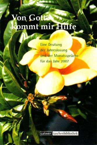 Calwer Von Gott kommt mir Hilfe 2007: Eine Deutung der Jahreslosung und der Monatssprüche für das Jahr 2007