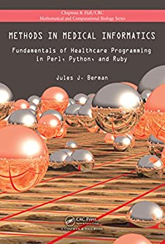 Methods in Medical Informatics: Fundamentals of Healthcare Programming in Perl, Python, and Ruby (Chapman & Hall/CRC Mathematical and Computational Biology) von [Berman, Jules J.]
