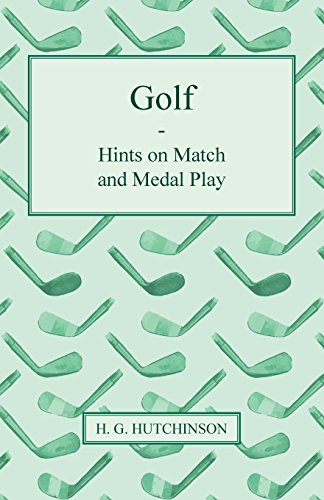 Golf - Hints on Match and Medal Play por H. G. Hutchinson
