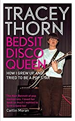 Bedsit Disco Queen: How I Grew Up and Tried to Be a Pop Star by Tracey Thorn (2013-03-15)