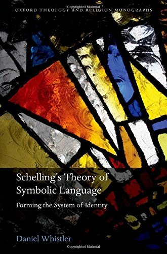 Schelling's Theory of Symbolic Language: Forming the System of Identity (Oxford Theology and Religion Monographs) by Daniel Whistler (2013-03-28)