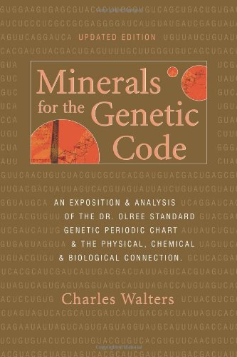 Minerals for the Genetic Code: An Exposition & Anaylsis of the Dr. Olree Standard Genetic Periodic Chart & the Physical, Chemical & Biological Connection por Charles Walters