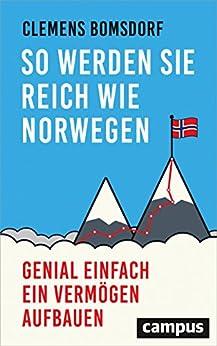 So werden Sie reich wie Norwegen: Genial einfach ein Vermögen aufbauen (German Edition) by [Bomsdorf, Clemens]