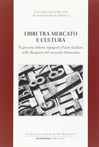 Libri tra mercato e cultura. Il giovane editore tipografico Paolo Gaffuri nella Bergamo del secondo Ottocento