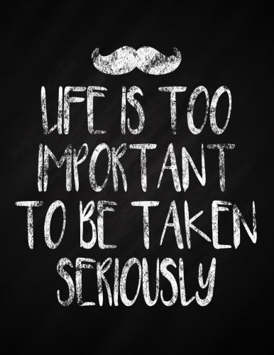 Epub Download Life is Too Important to Be Taken Seriously: Funny Quote Black Chalkboard Notebook (Composition Book Journal, Diary, Notebook) (8.5 x 11 Large): Volume 3 (Motivational Journals for Women and Men) PDB
