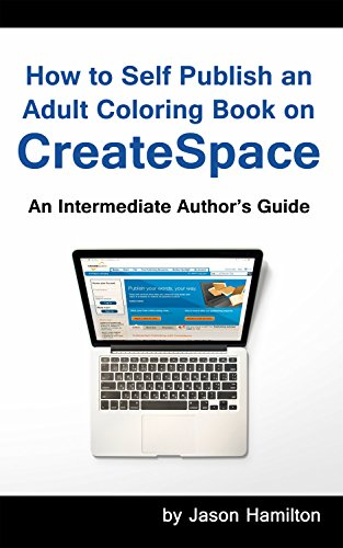 How To Self Publish An Adult Coloring Book On CreateSpace Intermediate Authors Guide By
