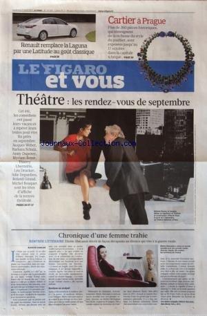 FIGARO ET VOUS (LE) [No 20503] du 27/08/2010 - RENAULT REMPLACE LA LAGUNA PAR UNE LATITUDE AU GOUT CLASSIQUE -CARTIER A PRAGUE -THEATRE / LES RENDEZ-VOUS DE SEPTEMBRE / JACQUES WEBER - ANNY DUPEREY - MYRIAM BOYER - LHERMITTE - LEA DRUCKER - JULIE DEPARDIEU - GIRAUD - MICHEL BOUQUET -CHRONIQUE D'UNE FEMME TRAHIE / ELIETTE