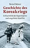 Geschichte des Koreakriegs: Schlachtfeld der Supermächte und ungelöster Konflikt (Beck'sche Reihe)