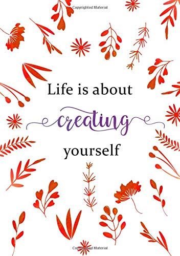 Life Is about Creating Yourself: Lined Notebook A5 | Medium Decorative Journal with Date on Top | Floral Design Red White