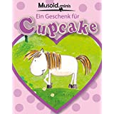 Ein Geschenk für Cupcake: ein farbenfrohes Vorlesebilderbuch für die Kleinsten (Musold.minis)