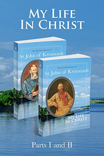 My Life in Christ: 2 Volume Set: The Spiritual Journals of St John of Kronstadt (English Edition)