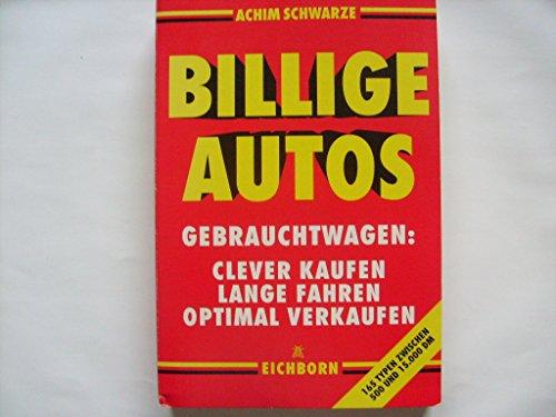Billige Autos: Gebrauchtwagen: clever kaufen, lange fahren, optimal verkaufen