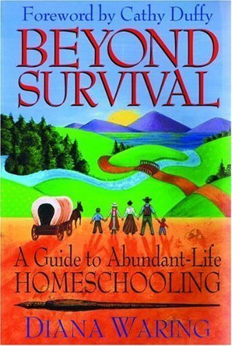 Beyond Survival: A Guide to Abundant-life Homeschooling of Waring, Diana on 01 August 1999