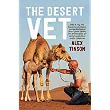 Desert Vet: How a City Boy Became a Bedouin Nomad and Spent Thirty Years Caring for a Menagerie of Camels and Other Exotic Creatures