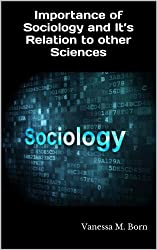 Importance of Sociology  and It's Relation to other Sciences (English Edition)