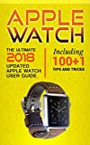 Apple Watch: The Ultimate 2018 updated Apple Watch User Guide: Including 100+1 Tips and Tricks (2018 IOS  guide included  Iphone  apps) (English Edition)