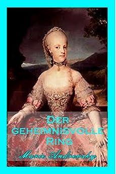 Der geheimnisvolle Ring. Ein Liebesroman aus dem Wien Maria Theresias (German Edition) by [Andrevsky, Marie, Henz, Fran]