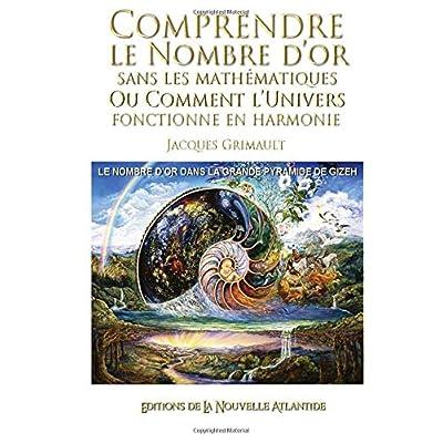 Comprendre le nombre d'or: sans les mathématiques, ou comment l'univers fonctionne en harmonie, le nombre d'or dans la grande pyramide de Gizeh
