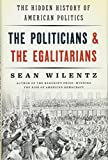 The Politicians and the Egalitarians – The Hidden History of American Politics