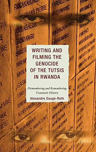 [(Writing and Filming the Genocide of the Tutsis in Rwanda : Dismembering and Remembering Traumatic History)] [By (author) Alexandre Dauge-Roth] published on (June, 2010)