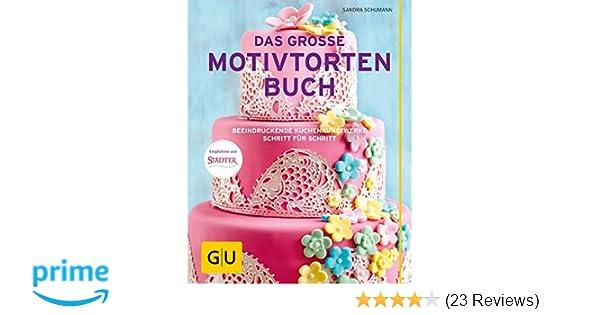 Das Grosse Motivtortenbuch Beeindruckende Kuchenkunstwerke Schritt Fur GU Themenkochbuch Amazonde Sandra Schumann BA 1 4 Cher