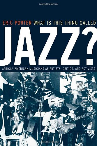 What Is This Thing Called Jazz?: African American Musicians as Artists, Critics, and Activists (Music of the African Diaspora)