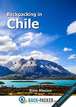 Backpacking in Chile: Travel Guide & Trekking Guide for Independent Travelers (English Edition)